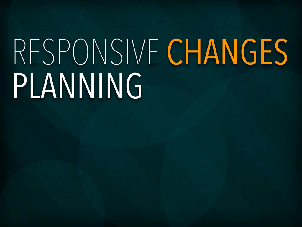 RESPONSIVE CHANGES PLANNING