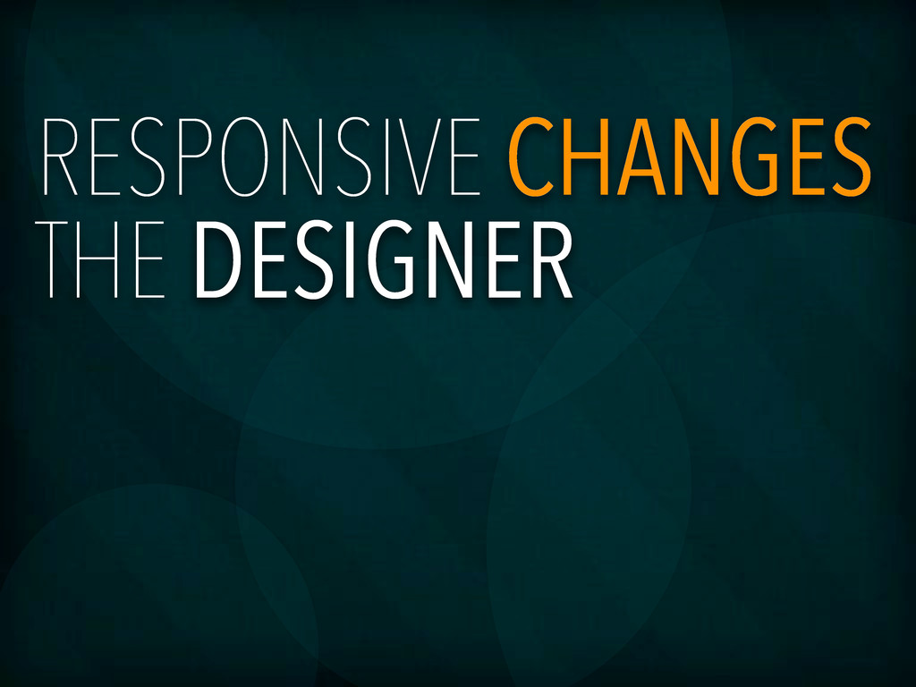 RESPONSIVE CHANGES THE DESIGNER