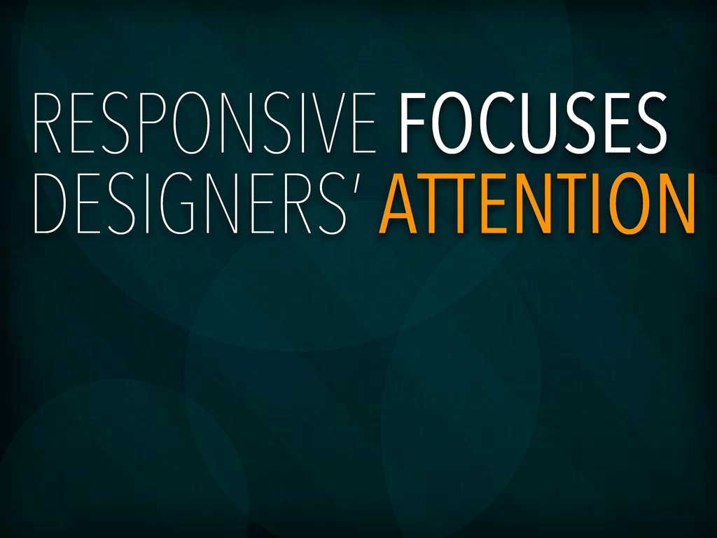 RESPONSIVE FOCUSES DESIGNERS' ATTENTION