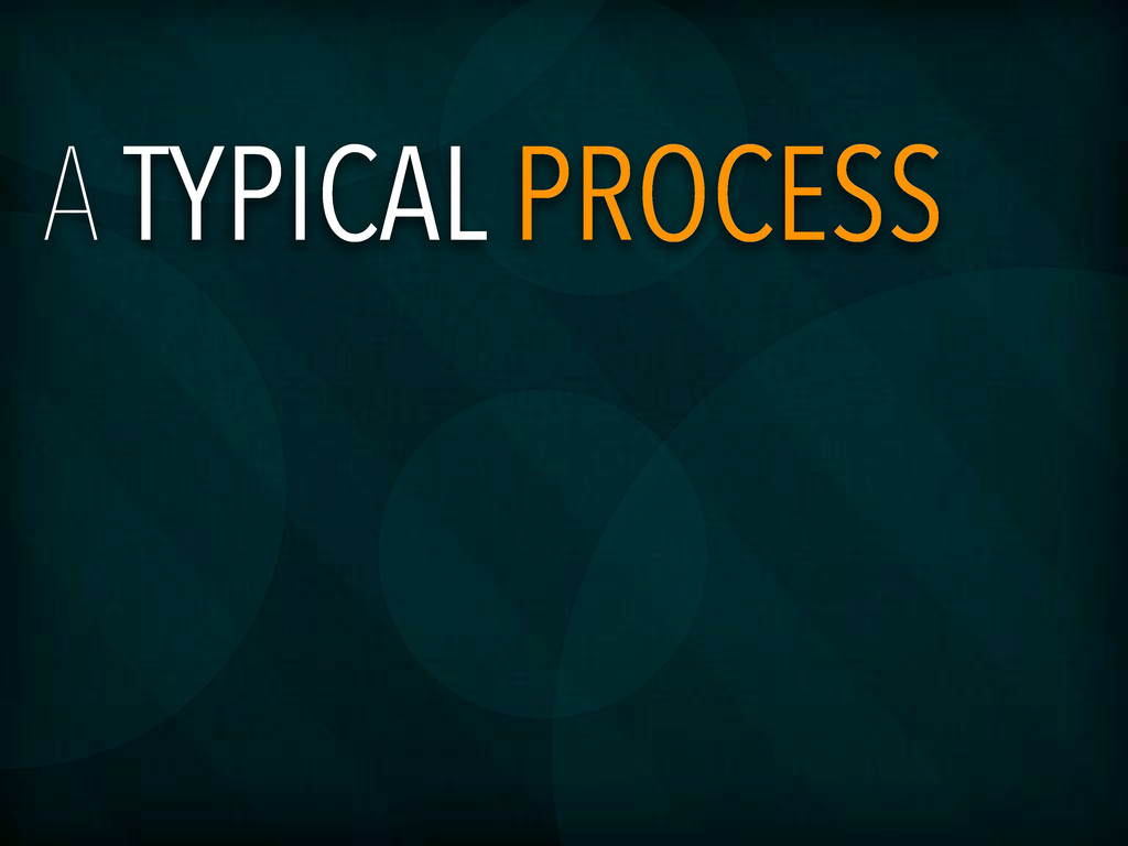 A TYPICAL PROCESS