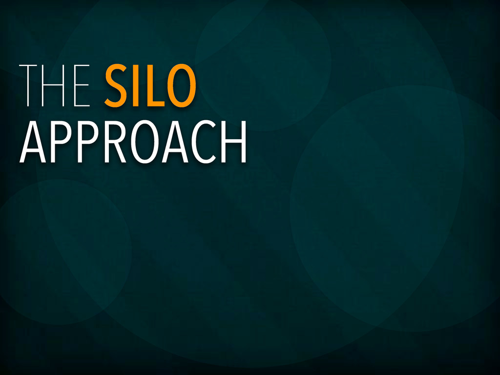 THE SILO APPROACH