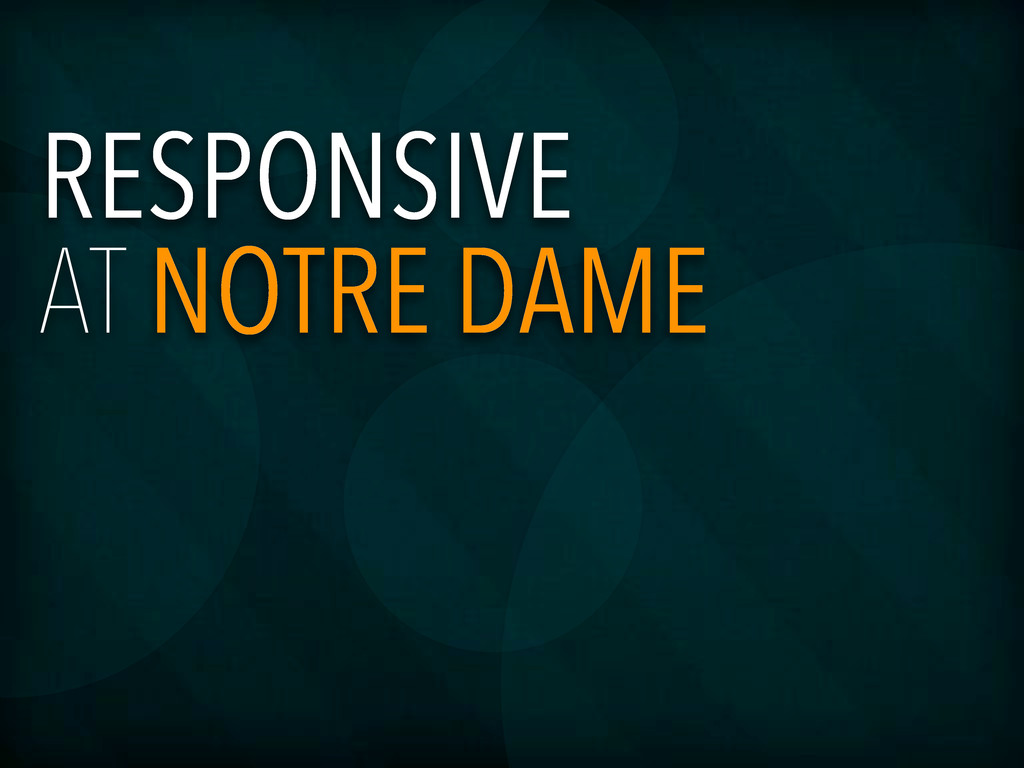 RESPONSIVE AT NOTRE DAME