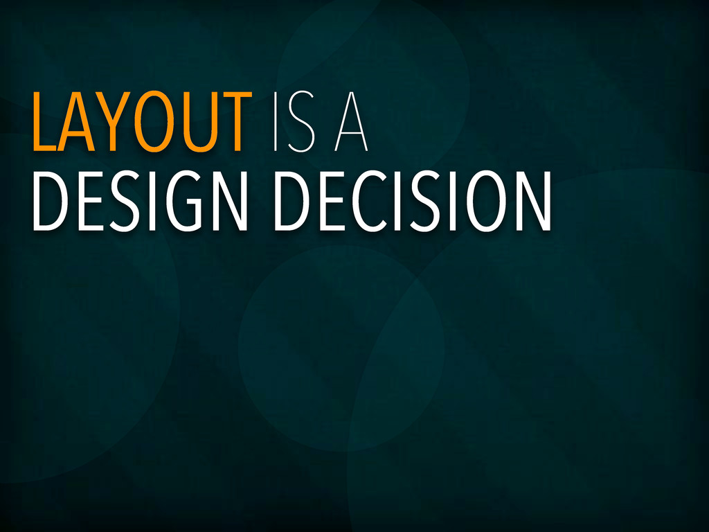 LAYOUT IS A DESIGN DECISION