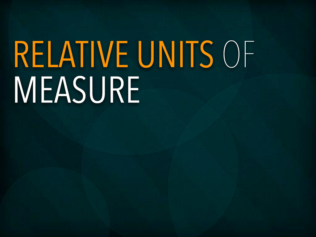 RELATIVE UNITS OF MEASURE