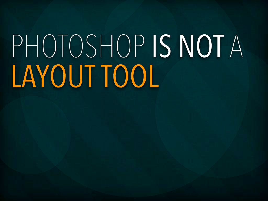 PHOTOSHOP IS NOT A LAYOUT TOOL