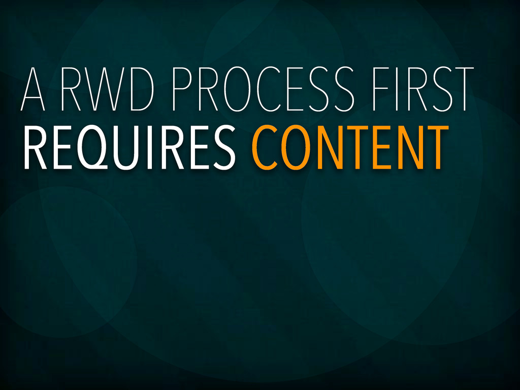 A RWD PROCESS FIRST REQUIRES CONTENT