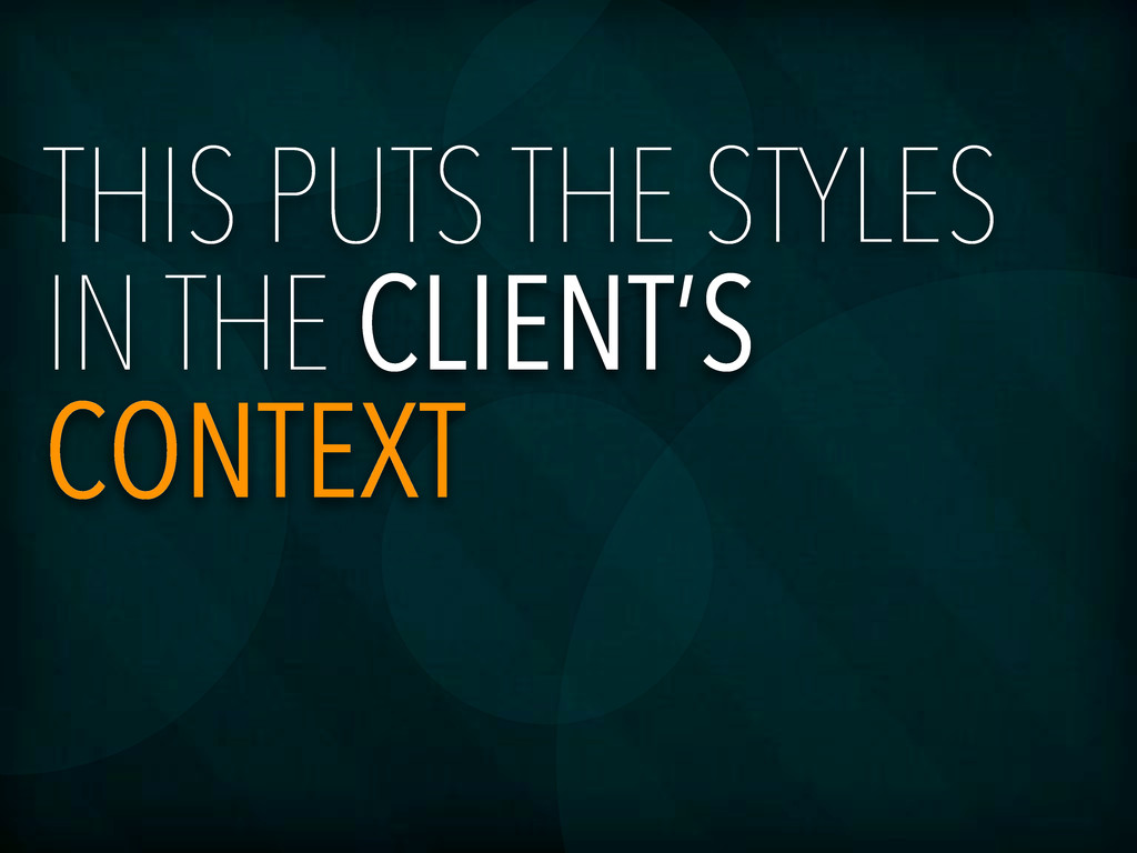 THIS PUTS THE STYLES IN THE CLIENT'S CONTEXT