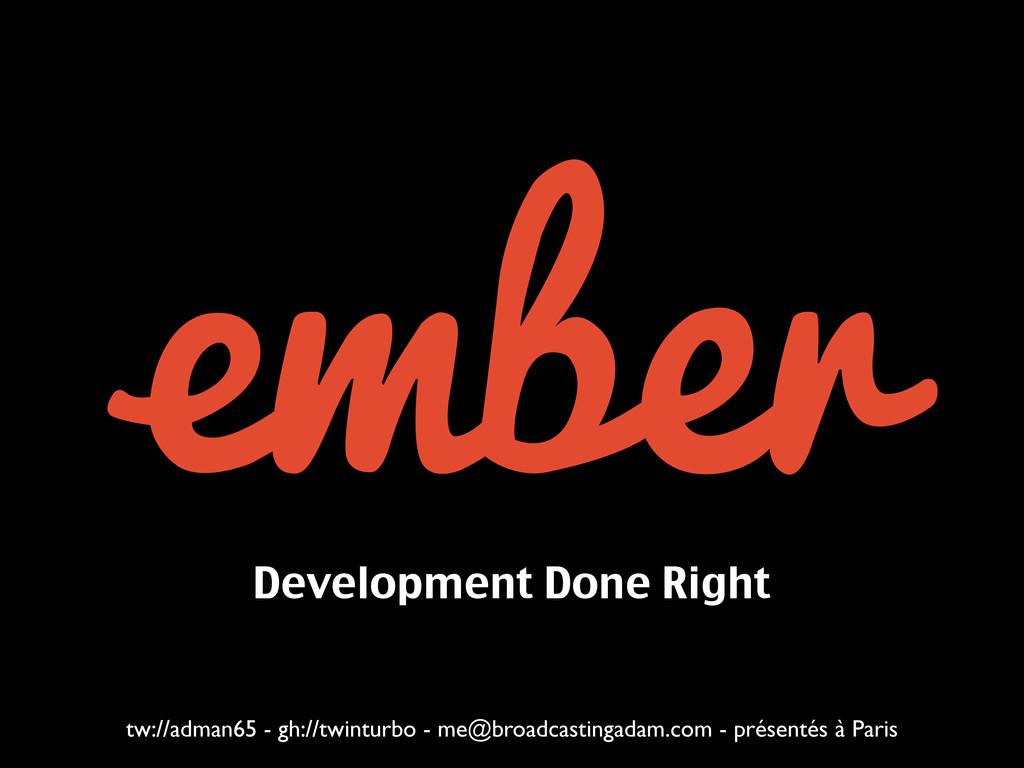 Development Done Right tw://adman65 - gh://twin...