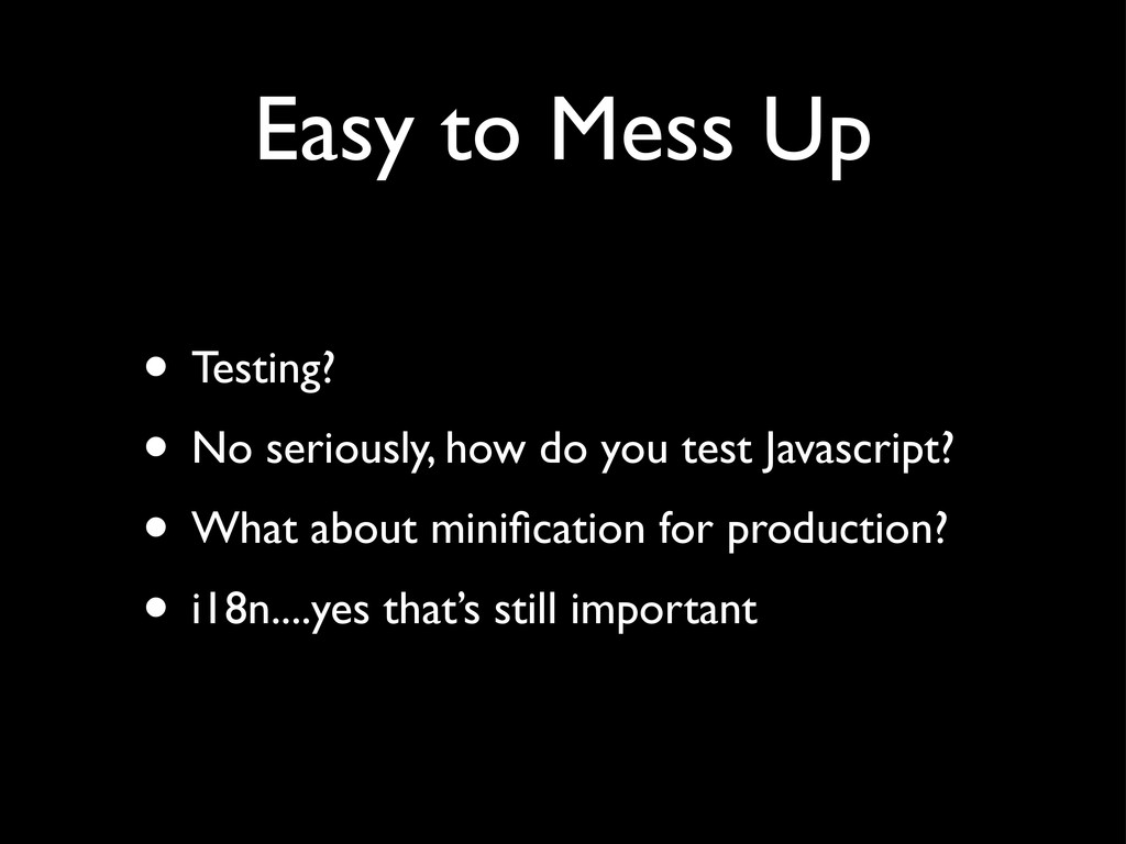 Easy to Mess Up • Testing? • No seriously, how ...