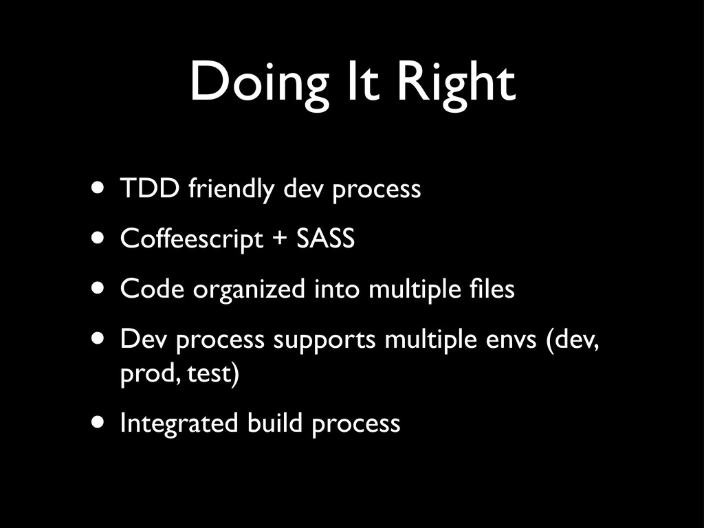 Doing It Right • TDD friendly dev process • Cof...