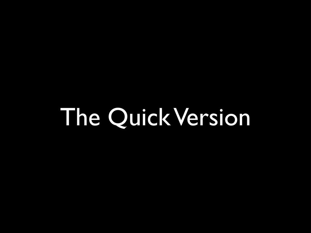 The Quick Version
