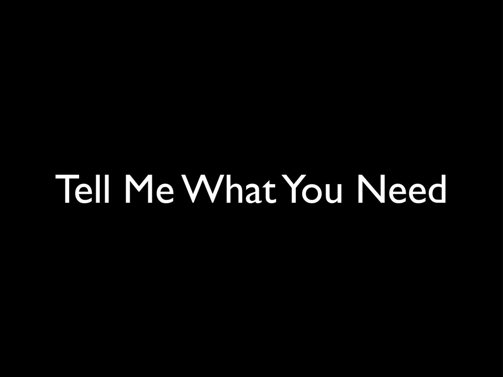 Tell Me What You Need