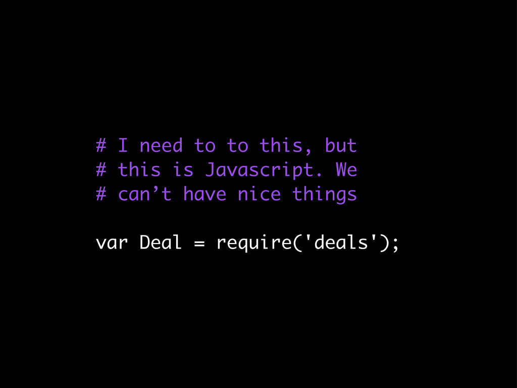 # I need to to this, but # this is Javascript. ...