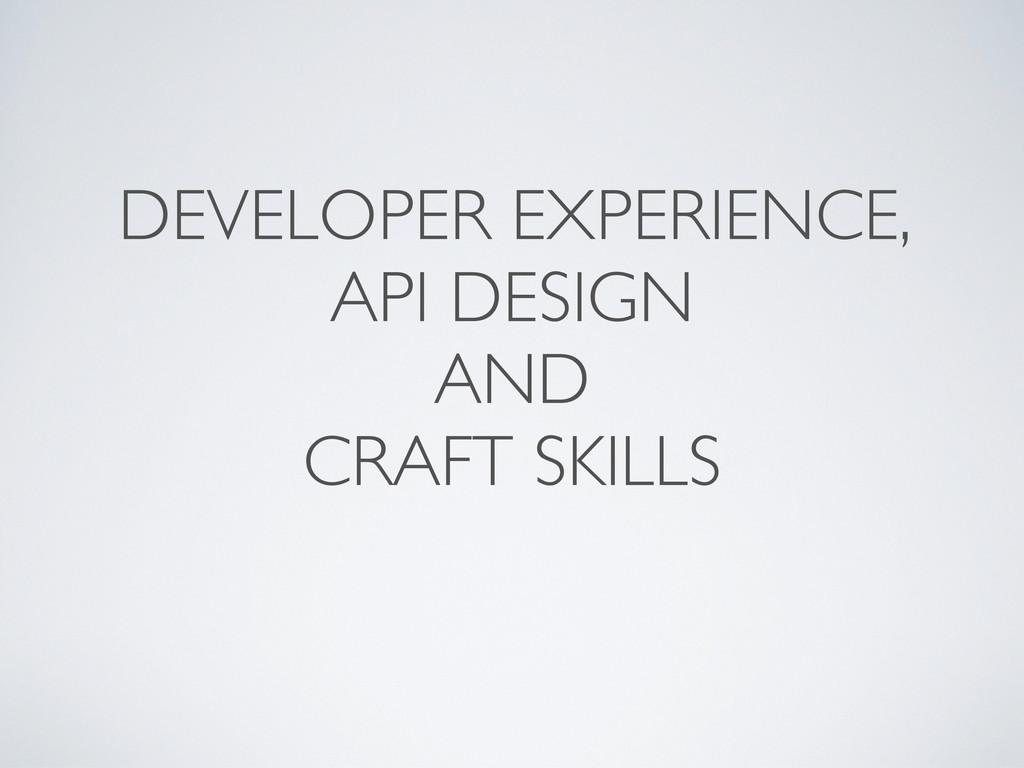DEVELOPER EXPERIENCE, API DESIGN AND CRAFT SKIL...