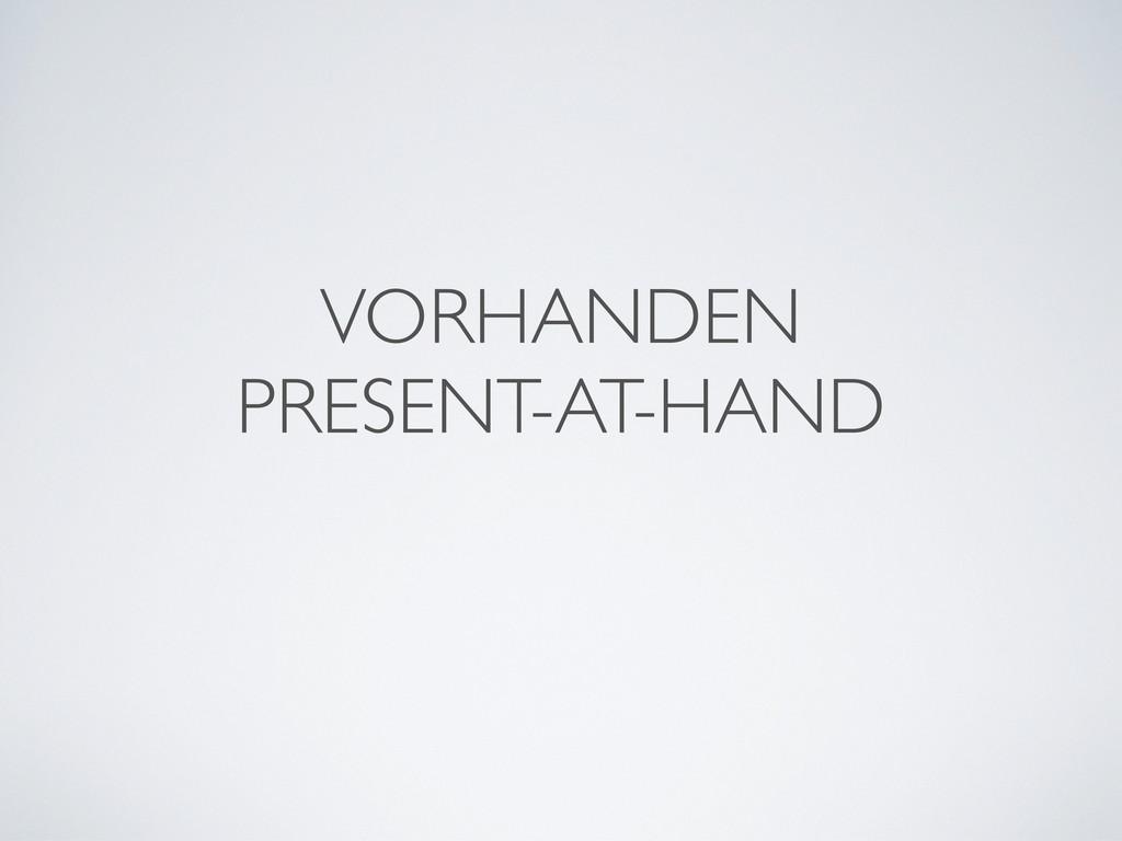 VORHANDEN PRESENT-AT-HAND