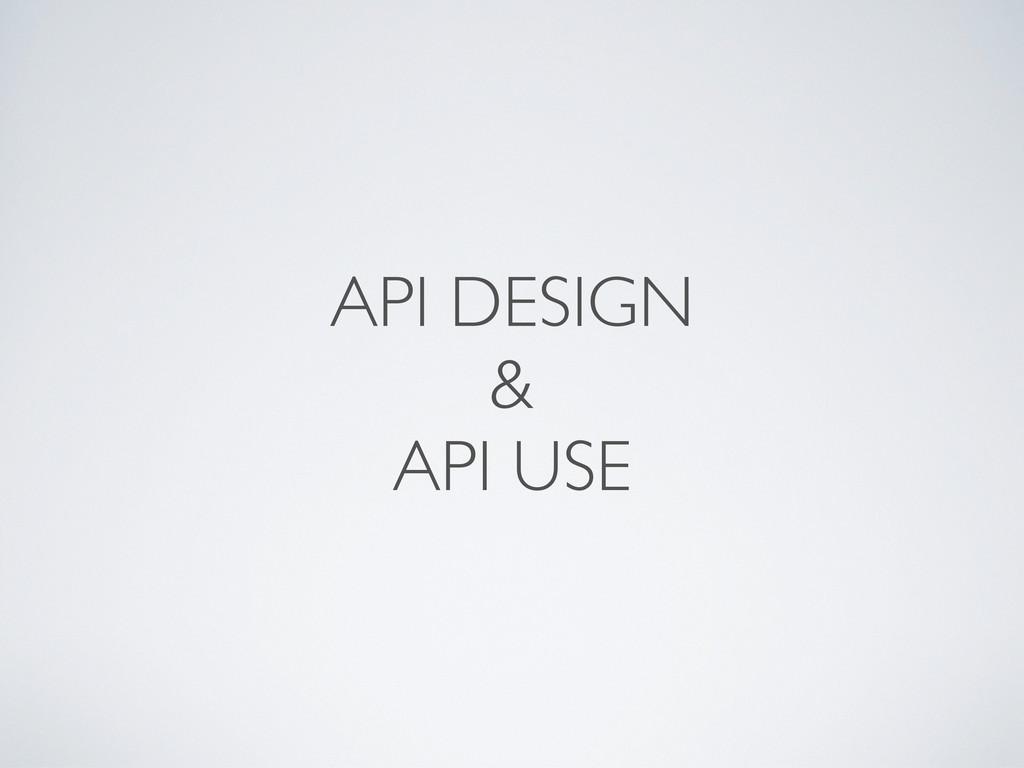 API DESIGN & API USE