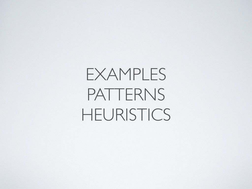 EXAMPLES PATTERNS HEURISTICS