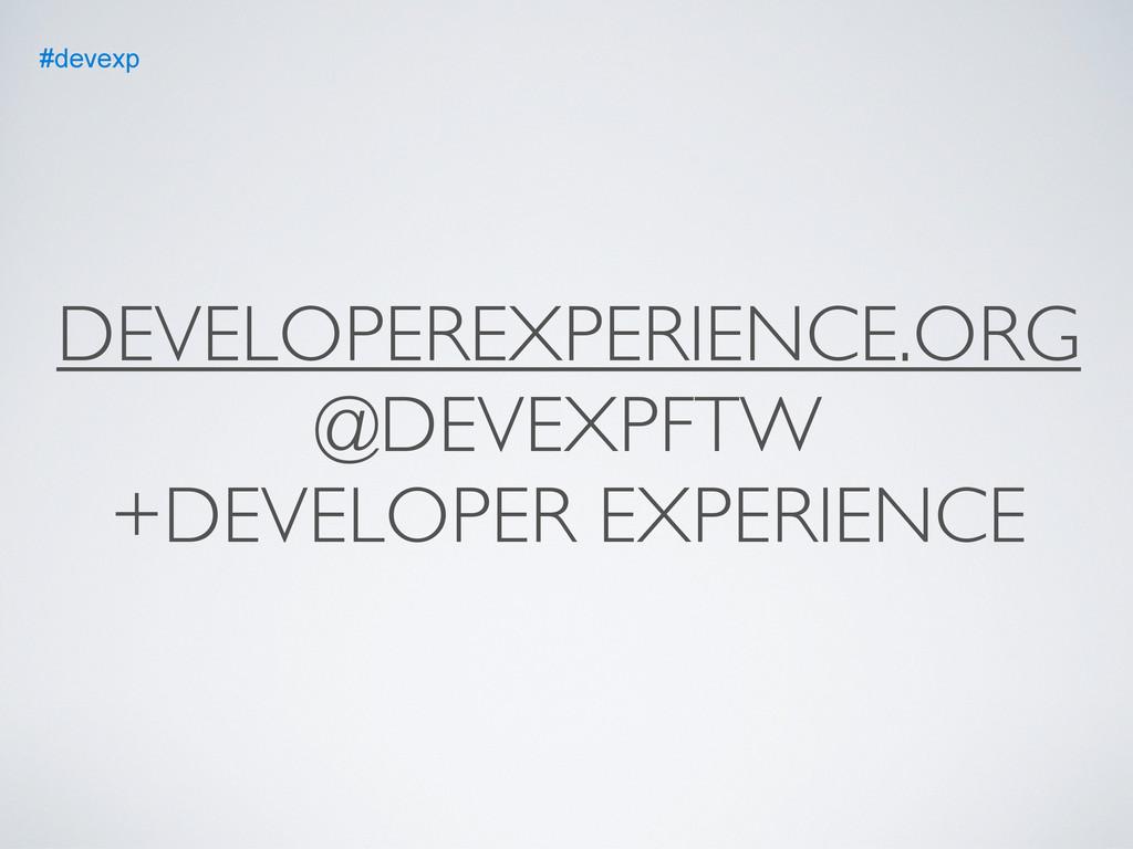 DEVELOPEREXPERIENCE.ORG @DEVEXPFTW +DEVELOPER E...