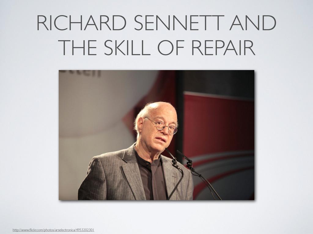 RICHARD SENNETT AND THE SKILL OF REPAIR http://...