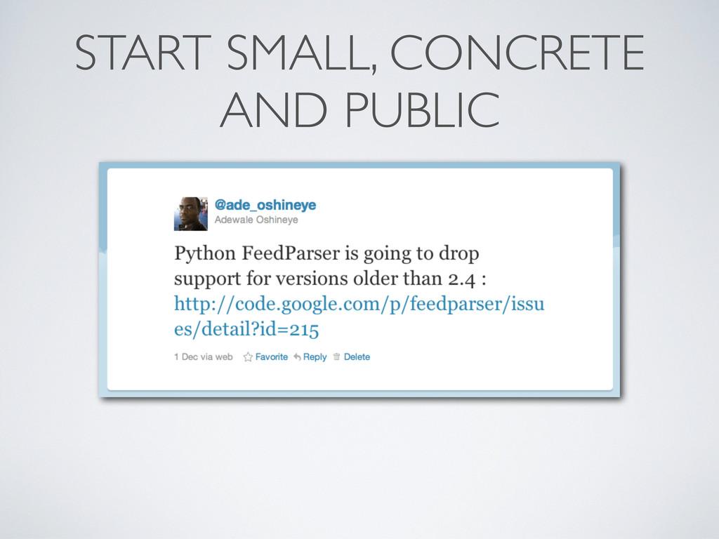 START SMALL, CONCRETE AND PUBLIC