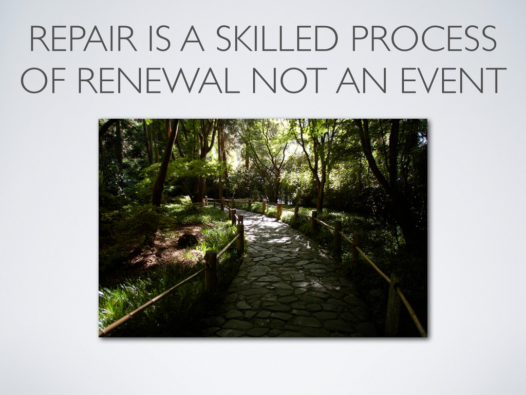 REPAIR IS A SKILLED PROCESS OF RENEWAL NOT AN E...