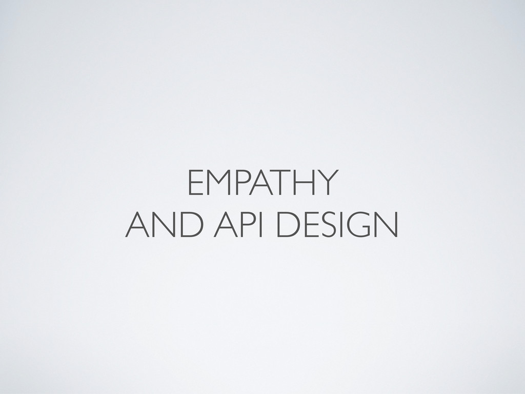 EMPATHY AND API DESIGN