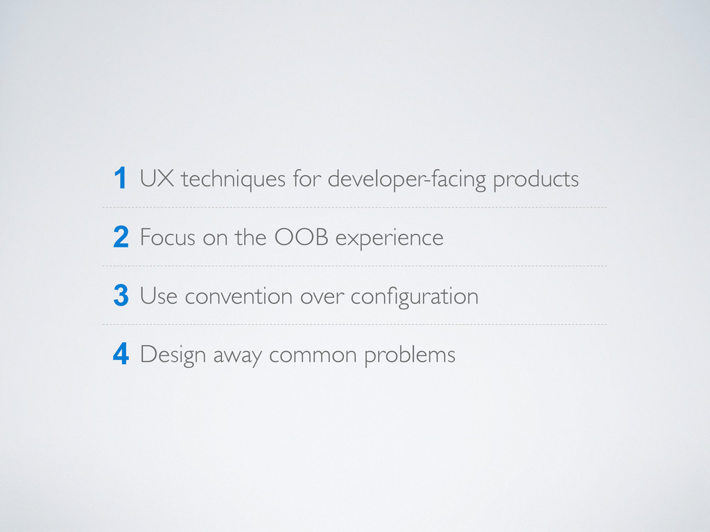 1 UX techniques for developer-facing products 2...