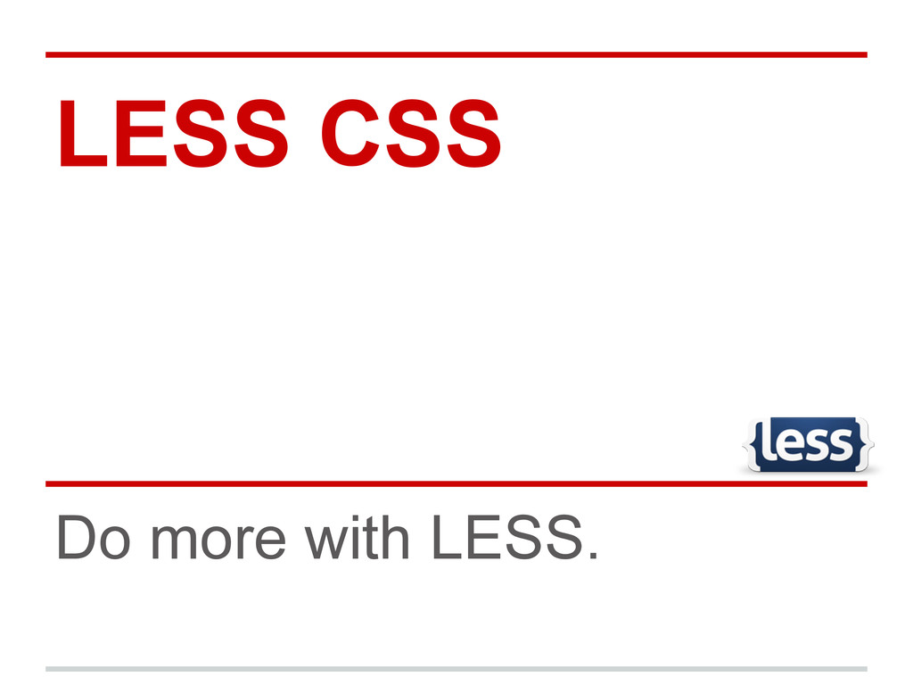 LESS CSS Do more with LESS.