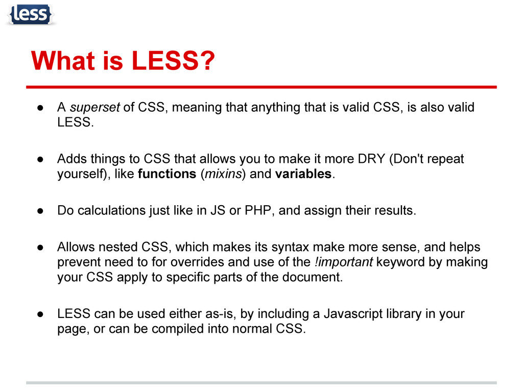What is LESS? ● A superset of CSS, meaning that...