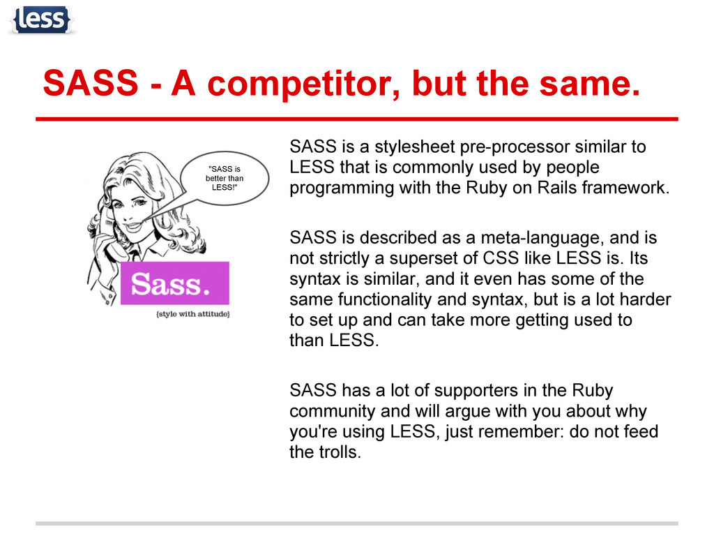SASS - A competitor, but the same. SASS is a st...