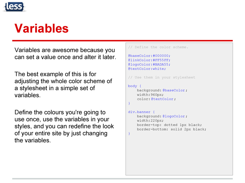 Variables Variables are awesome because you can...