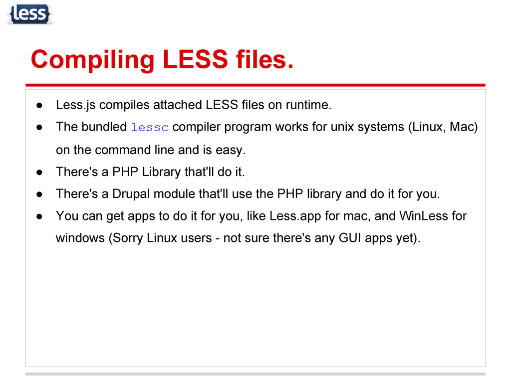 Compiling LESS files. ● Less.js compiles attach...