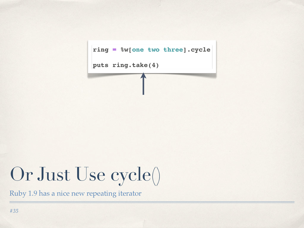 #35 Or Just Use cycle() Ruby 1.9 has a nice new...