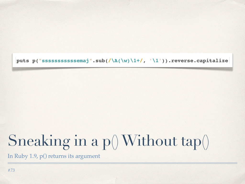 #73 Sneaking in a p() Without tap() In Ruby 1.9...
