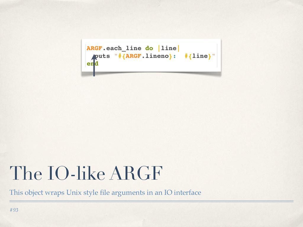 #93 The IO-like ARGF This object wraps Unix sty...