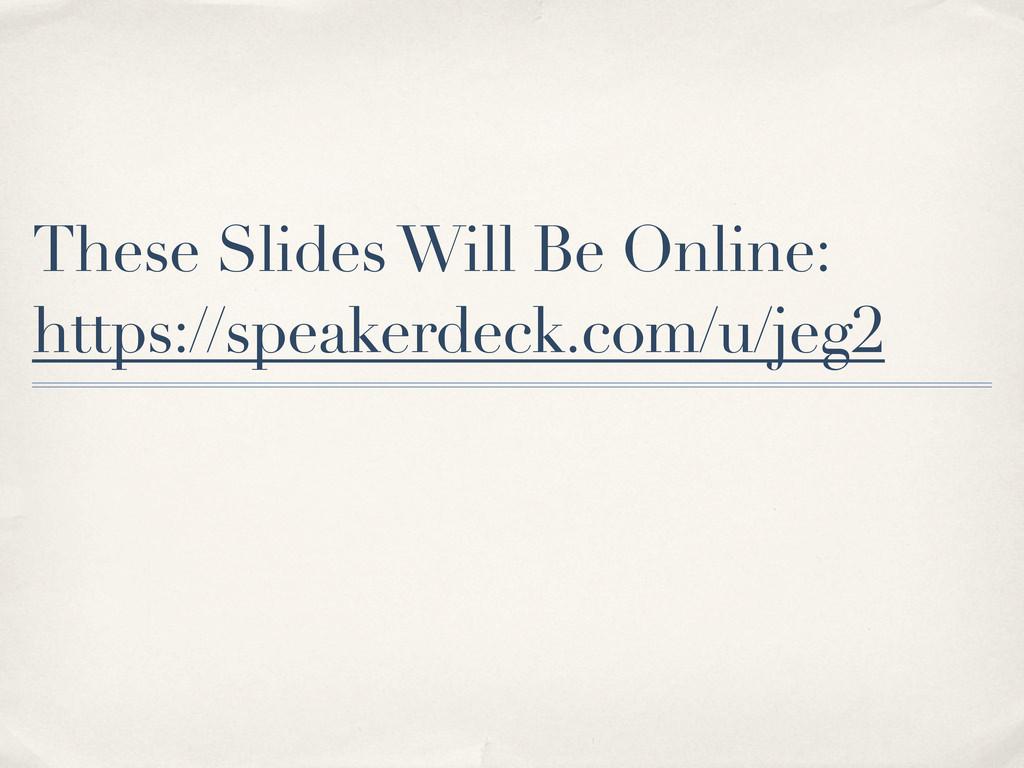 These Slides Will Be Online: https://speakerdec...