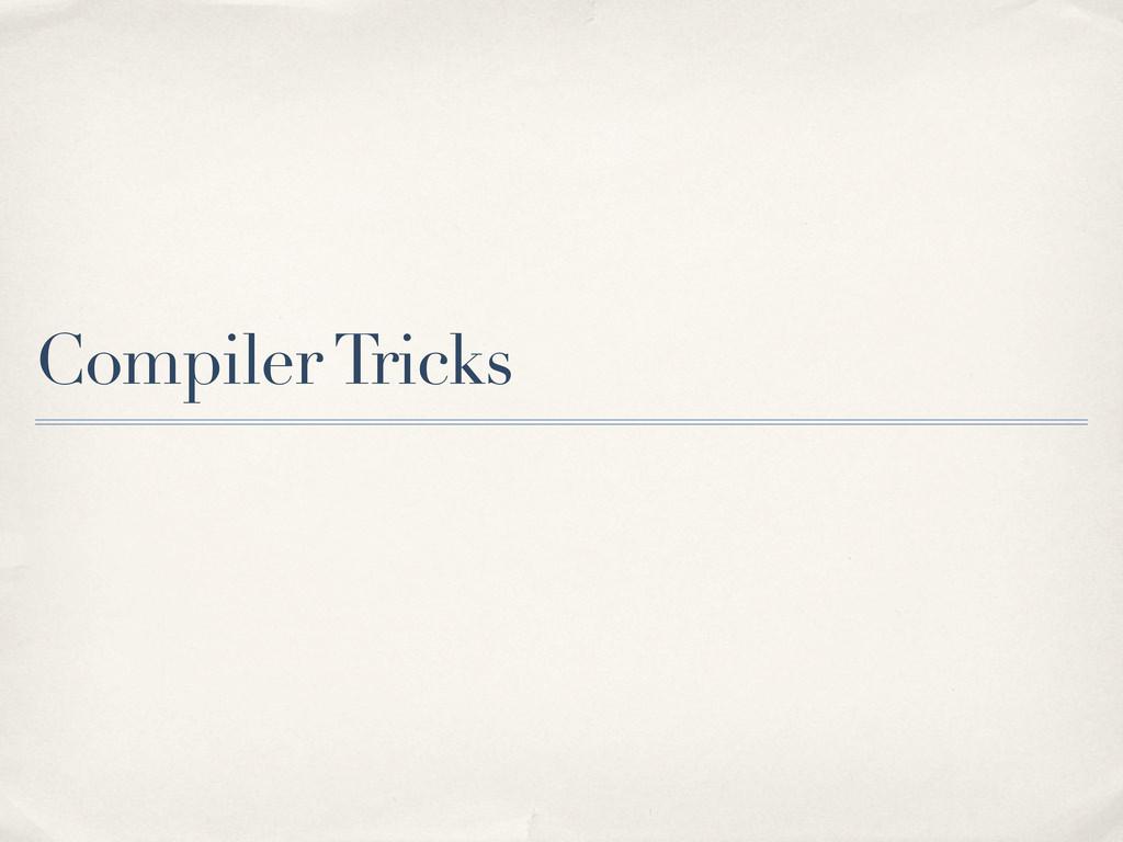 Compiler Tricks