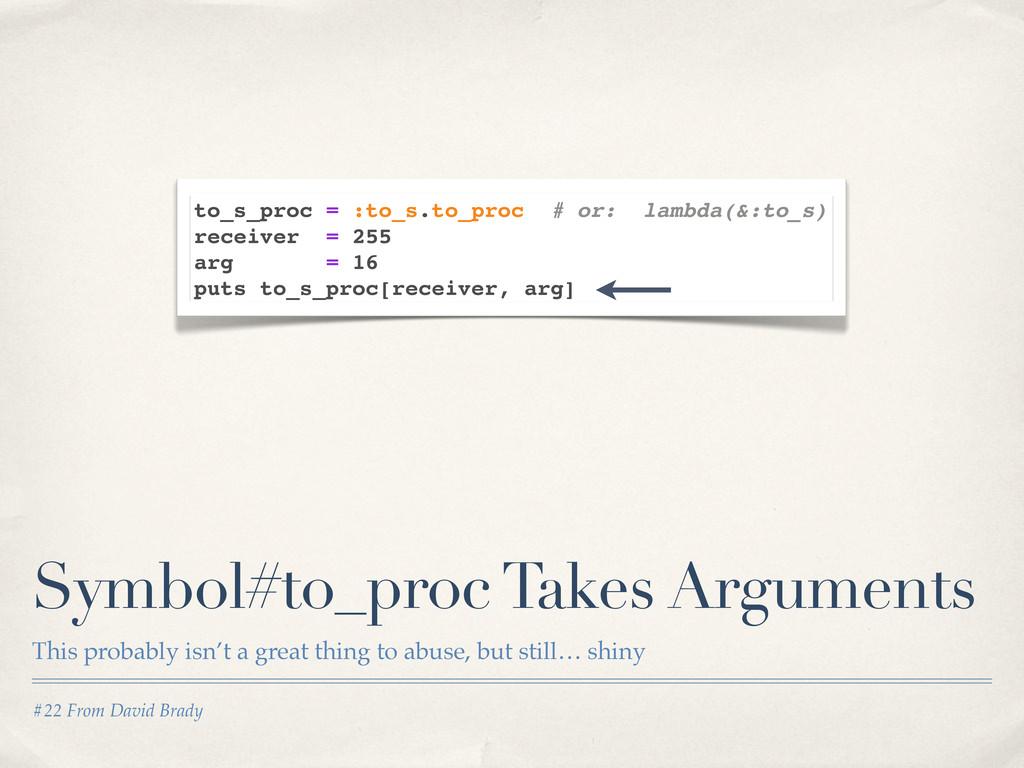 #22 From David Brady Symbol#to_proc Takes Argum...