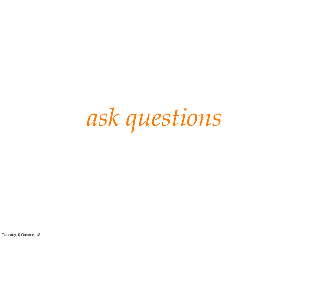 ask questions Tuesday, 9 October, 12