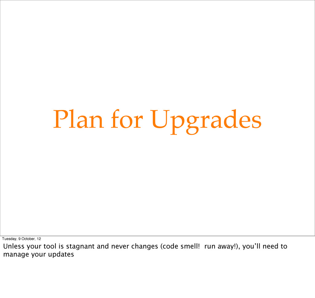 Plan for Upgrades Tuesday, 9 October, 12 Unless...