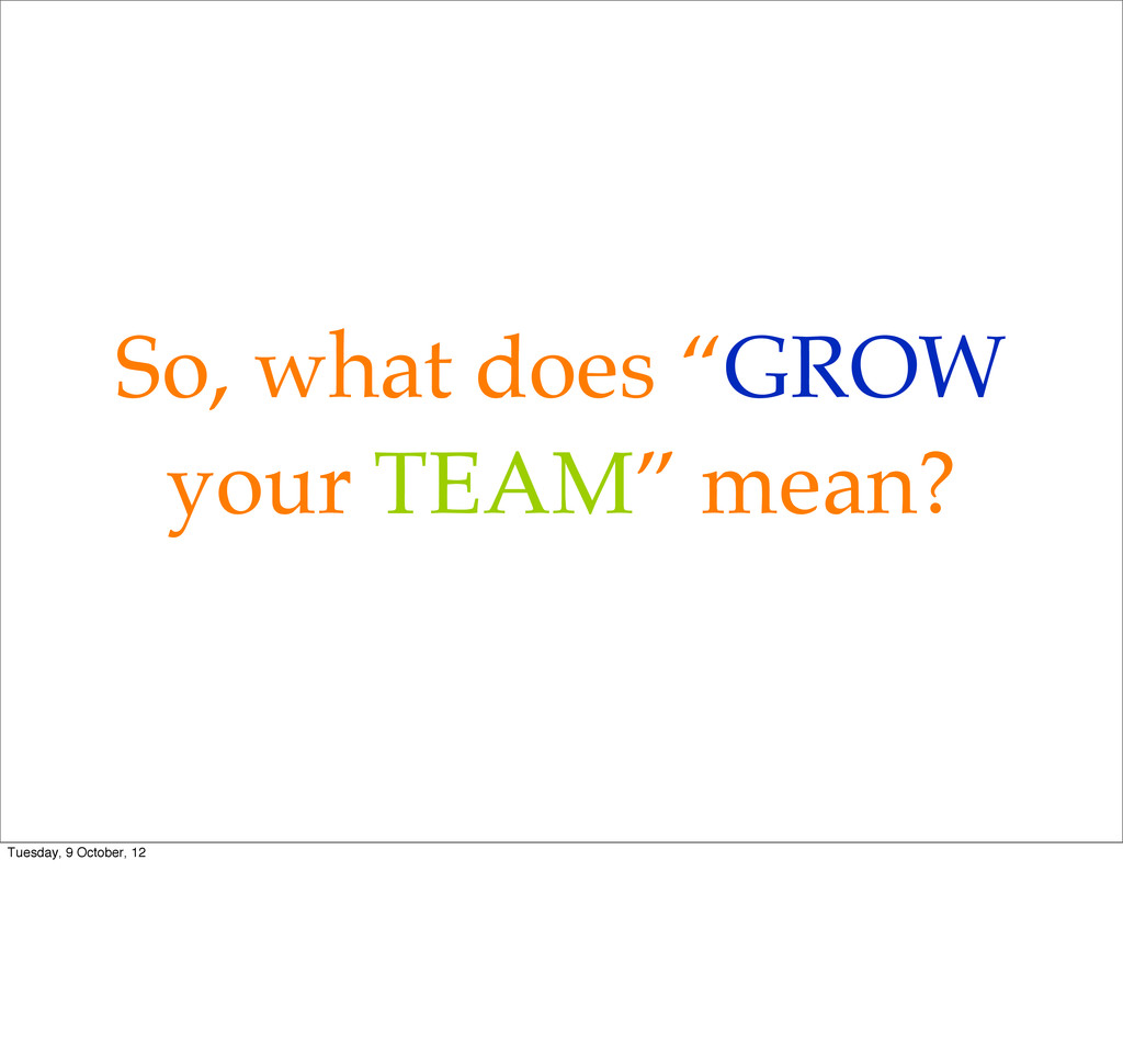 "So, what does ""GROW your TEAM"" mean? Tuesday, 9..."
