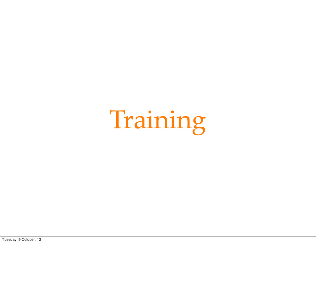 Training Tuesday, 9 October, 12