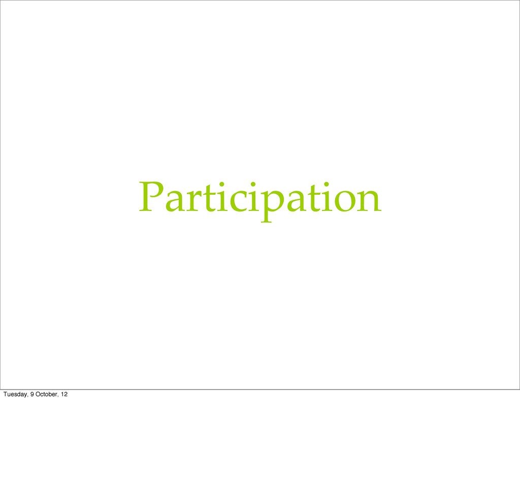 Participation Tuesday, 9 October, 12