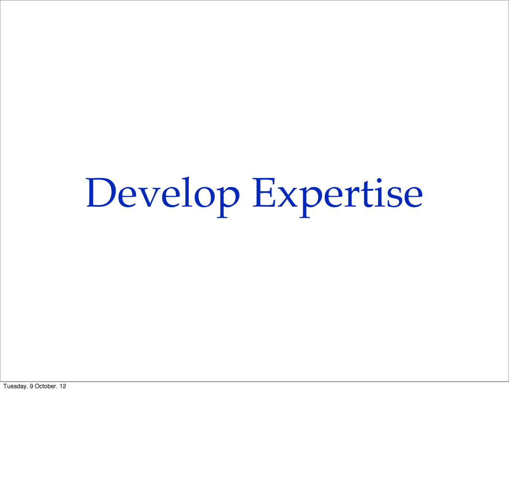Develop Expertise Tuesday, 9 October, 12