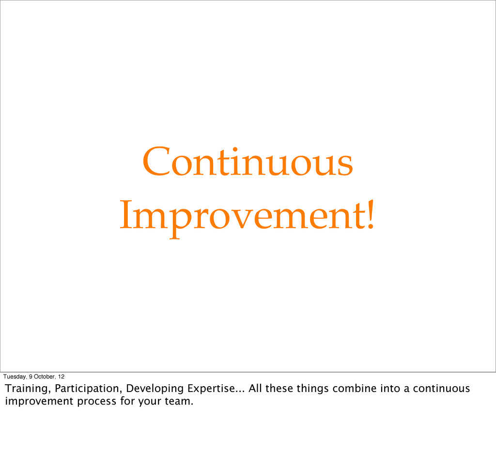 Continuous Improvement! Tuesday, 9 October, 12 ...