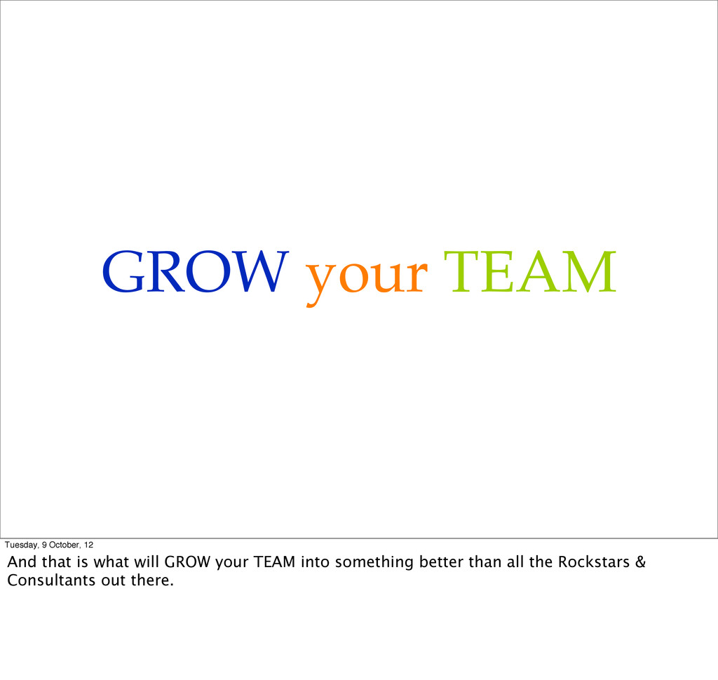 GROW your TEAM Tuesday, 9 October, 12 And that ...