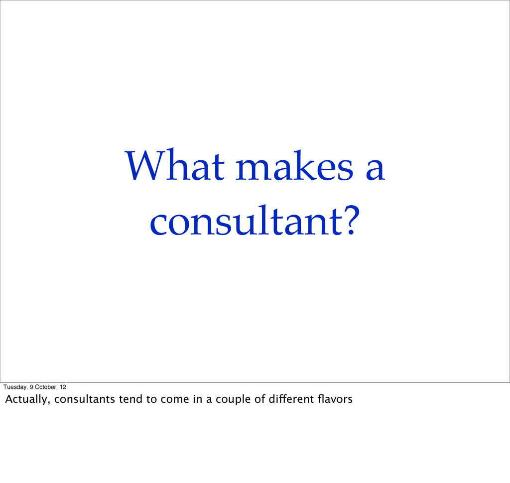 What makes a consultant? Tuesday, 9 October, 12...