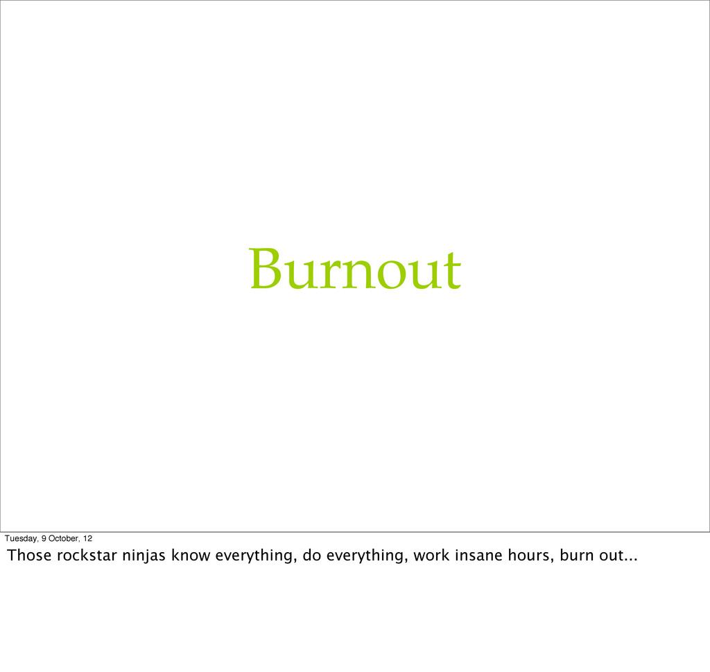 Burnout Tuesday, 9 October, 12 Those rockstar n...