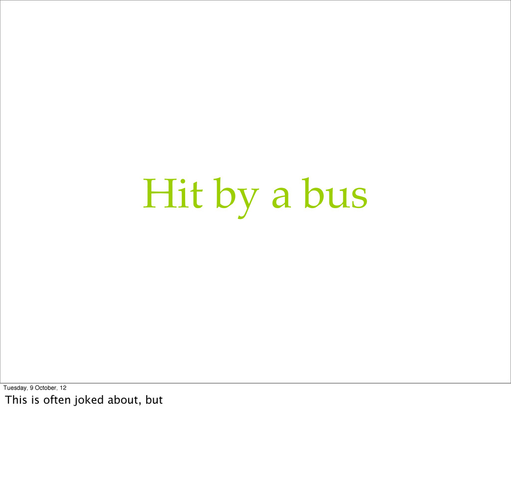 Hit by a bus Tuesday, 9 October, 12 This is oft...