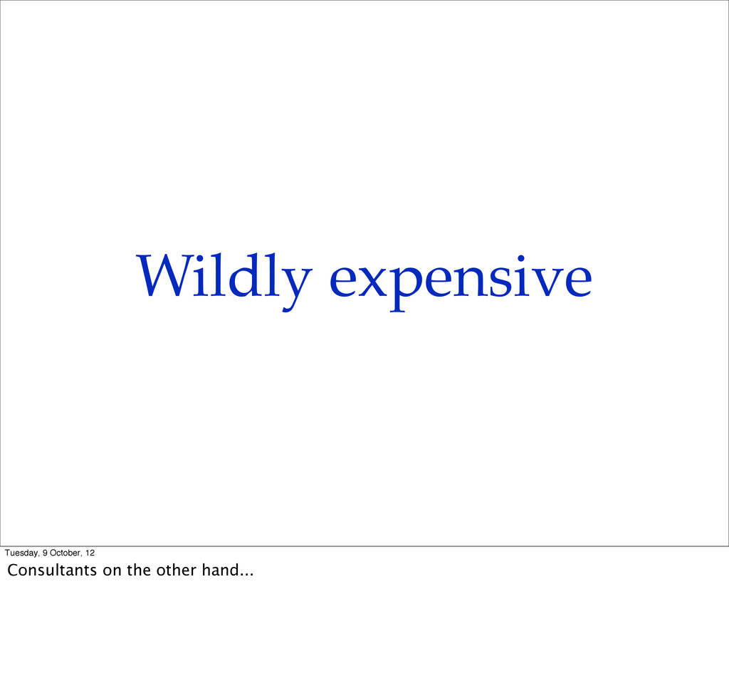 Wildly expensive Tuesday, 9 October, 12 Consult...